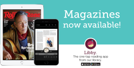 Cover Image of Rolling Stone Magazine on a mobile device. Text: Magazines now available!  Libby. The one tap reading experience from our library.
